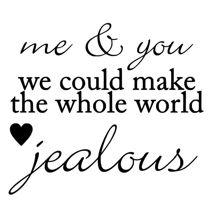 Love Quotes Me And You Could Make The Whole World Jealous Die Cut