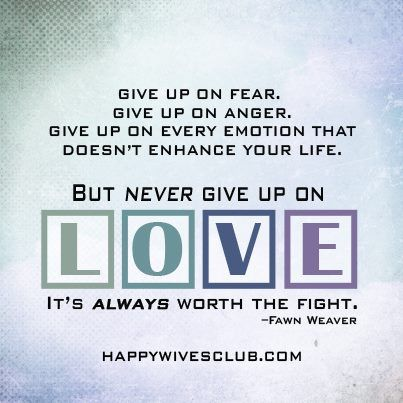 Love Quotes Give Up On Fear Give Up On Anger Give Up On Every
