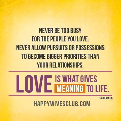 Love Quotes Never Be Too Busy For The People You Love Never