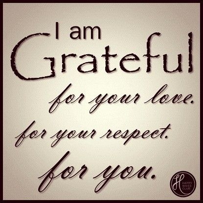 Love Quotes I Am Grateful For Your Love For Your Respect For You