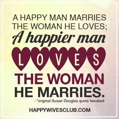 Love Quotes A Happy Man Marries The Woman He Loves A Happier Man
